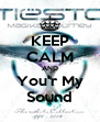 KEEP CALM AND You'r My Sound - Personalised Poster A4 size