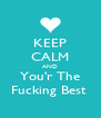 KEEP CALM AND You'r The Fucking Best  - Personalised Poster A4 size
