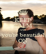 KEEP CALM AND you're beautiful ON - Personalised Poster A4 size