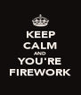 KEEP CALM AND YOU'RE FIREWORK - Personalised Poster A4 size