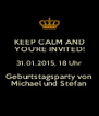 KEEP CALM AND YOU'RE INVITED! 31.01.2015, 18 Uhr Geburtstagsparty von Michael und Stefan - Personalised Poster A4 size
