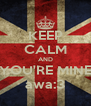 KEEP CALM AND YOU'RE MINE awa:3 - Personalised Poster A4 size