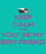 KEEP CALM AND YOU´RE MY BEST FRIEND - Personalised Poster A4 size