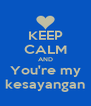 KEEP CALM AND You're my kesayangan - Personalised Poster A4 size