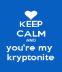 KEEP CALM AND you're my  kryptonite - Personalised Poster A4 size