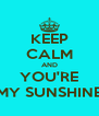 KEEP CALM AND YOU'RE MY SUNSHINE - Personalised Poster A4 size