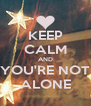 KEEP CALM AND YOU'RE NOT ALONE - Personalised Poster A4 size