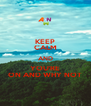 KEEP CALM AND YOU'RE ON AND WHY NOT - Personalised Poster A4 size