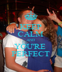 KEEP CALM AND YOU'RE  PERFECT - Personalised Poster A4 size