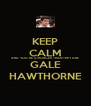 KEEP CALM AND YOU'RE STRONGER THAN THEY ARE GALE HAWTHORNE - Personalised Poster A4 size