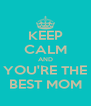 KEEP CALM AND YOU'RE THE BEST MOM - Personalised Poster A4 size