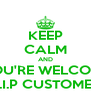 KEEP CALM AND YOU'RE WELCOME V.I.P CUSTOMER - Personalised Poster A4 size
