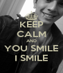 KEEP CALM AND YOU SMILE I SMILE - Personalised Poster A4 size