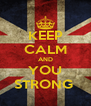 KEEP CALM AND YOU STRONG  - Personalised Poster A4 size