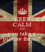 KEEP CALM AND you take a  picture for us? - Personalised Poster A4 size