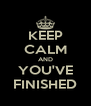 KEEP CALM AND YOU'VE FINISHED - Personalised Poster A4 size