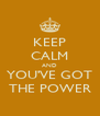 KEEP CALM AND YOU'VE GOT THE POWER - Personalised Poster A4 size