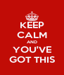 KEEP CALM AND YOU'VE GOT THIS - Personalised Poster A4 size