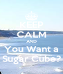 KEEP CALM AND You Want a Sugar Cube? - Personalised Poster A4 size