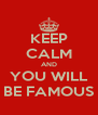 KEEP CALM AND YOU WILL BE FAMOUS - Personalised Poster A4 size