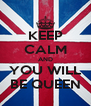 KEEP CALM AND YOU WILL BE QUEEN - Personalised Poster A4 size