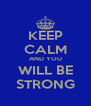KEEP CALM AND YOU WILL BE STRONG - Personalised Poster A4 size