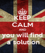 KEEP CALM AND  you will find   a solution - Personalised Poster A4 size