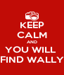 KEEP CALM AND YOU WILL  FIND WALLY - Personalised Poster A4 size