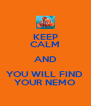 KEEP CALM AND YOU WILL FIND  YOUR NEMO - Personalised Poster A4 size