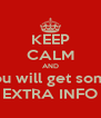 KEEP CALM AND you will get some EXTRA INFO - Personalised Poster A4 size