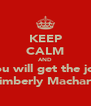 KEEP CALM AND You will get the job Kimberly Macharia - Personalised Poster A4 size