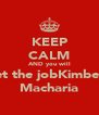 KEEP CALM AND you will  get the jobKimberly Macharia - Personalised Poster A4 size
