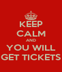 KEEP CALM AND YOU WILL GET TICKETS - Personalised Poster A4 size