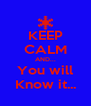 KEEP CALM AND... You will Know it... - Personalised Poster A4 size