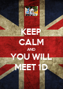 KEEP CALM AND YOU WILL MEET 1D - Personalised Poster A4 size