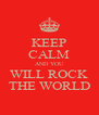 KEEP CALM AND YOU WILL ROCK THE WORLD - Personalised Poster A4 size