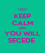 KEEP CALM AND YOU WILL SECEDE  - Personalised Poster A4 size