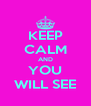 KEEP CALM AND YOU WILL SEE - Personalised Poster A4 size