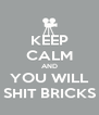 KEEP CALM AND YOU WILL SHIT BRICKS - Personalised Poster A4 size