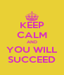 KEEP CALM AND YOU WILL SUCCEED - Personalised Poster A4 size
