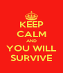 KEEP CALM AND YOU WILL SURVIVE - Personalised Poster A4 size