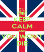 KEEP CALM AND YOU WON'T DIE - Personalised Poster A4 size