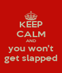 KEEP CALM AND you won't get slapped - Personalised Poster A4 size