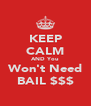 KEEP CALM AND You Won't Need BAIL $$$ - Personalised Poster A4 size