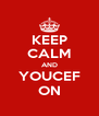 KEEP CALM AND YOUCEF ON - Personalised Poster A4 size