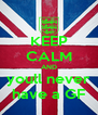 KEEP CALM AND youll never have a GF - Personalised Poster A4 size
