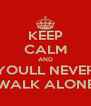 KEEP CALM AND YOULL NEVER WALK ALONE - Personalised Poster A4 size