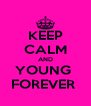 KEEP CALM AND YOUNG  FOREVER  - Personalised Poster A4 size