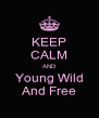 KEEP CALM AND Young Wild And Free - Personalised Poster A4 size