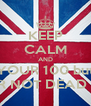 KEEP CALM AND YOUR 100 but YOUR NOT DEAD YETT - Personalised Poster A4 size